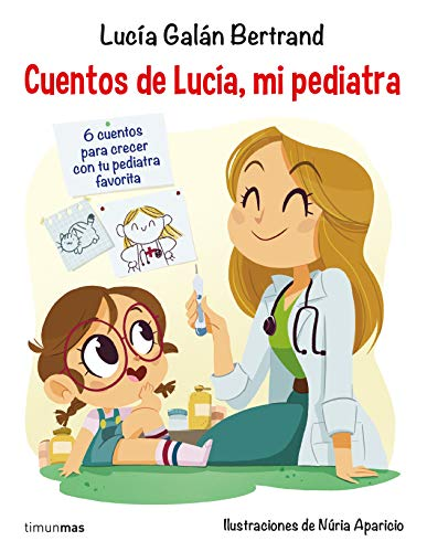Cuentos de Lucía, mi pediatra: Ilustraciones de Núria Aparicio (Recopilatorios de cuentos de hoy)