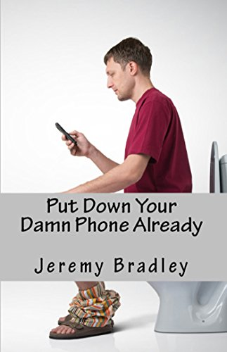 Put Down Your Damn Phone Already: A (loving) rant about your obnoxious cellphone use (English Edition)