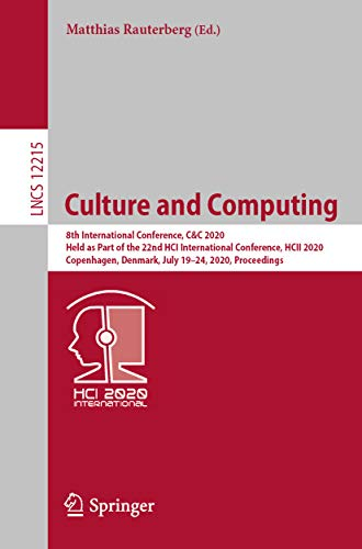 Culture and Computing: 8th International Conference, C&C 2020, Held as Part of the 22nd HCI International Conference, HCII 2020, Copenhagen, Denmark, July ... Science Book 12215) (English Edition)