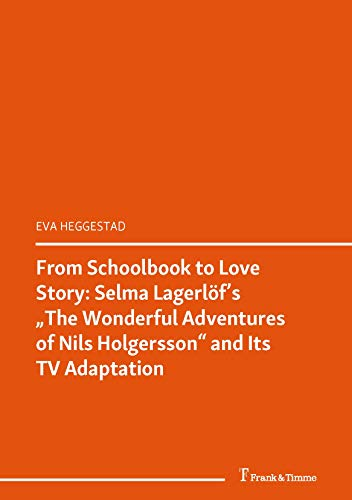 "From Schoolbook to Love Story: Selma Lagerlöf's ""The Wonderful Adventures of Nils Holgersson"" and Its TV Adaptation: (Zwischen Kanon und Unterhaltung / ... (Literaturwissenschaft 58) (English Edition)"