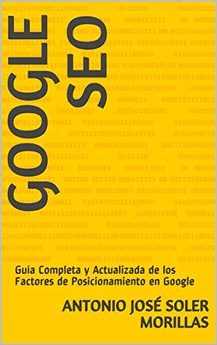 GOOGLE SEO: Guía Completa y Actualizada de los Factores de Posicionamiento en Google