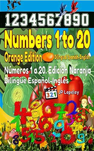 Numbers 1 to 20. Orange Edition. Bilingual Spanish-English: Números 1 a 20. Edición Naranja. Bilingüe Español-Inglés (English Edition)