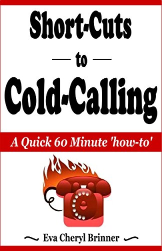 Short-Cuts to Cold-Calling: A Quick 60 Minute 'how-to' (English Edition)