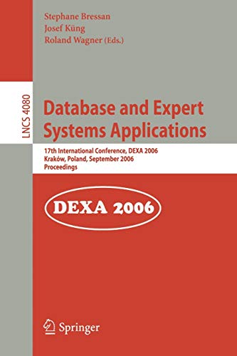 Database and Expert Systems Applications: 17th International Conference, DEXA 2006, Krakow, Poland, September 4-8, 2006, Proceedings: 4080 (Lecture Notes in Computer Science)